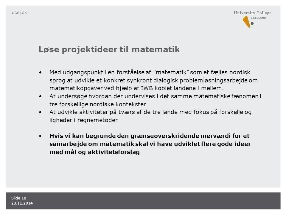 Løse projektideer til matematik Med udgangspunkt i en forståelse af matematik som et fælles nordisk sprog at udvikle et konkret synkront dialogisk problemløsningsarbejde om matematikopgaver ved hjælp af IWB koblet landene i mellem.