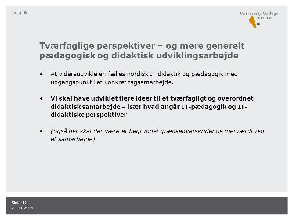 Tværfaglige perspektiver – og mere generelt pædagogisk og didaktisk udviklingsarbejde At videreudvikle en fælles nordisk IT didaktik og pædagogik med udgangspunkt i et konkret fagsamarbejde.