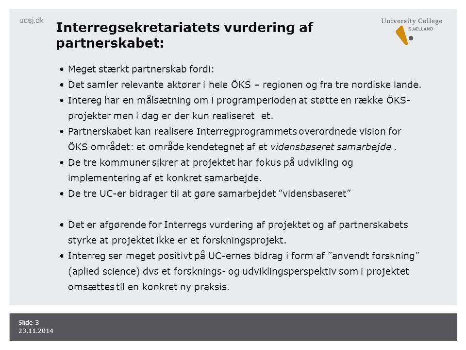 Interregsekretariatets vurdering af partnerskabet: Meget stærkt partnerskab fordi: Det samler relevante aktører i hele ÖKS – regionen og fra tre nordiske lande.
