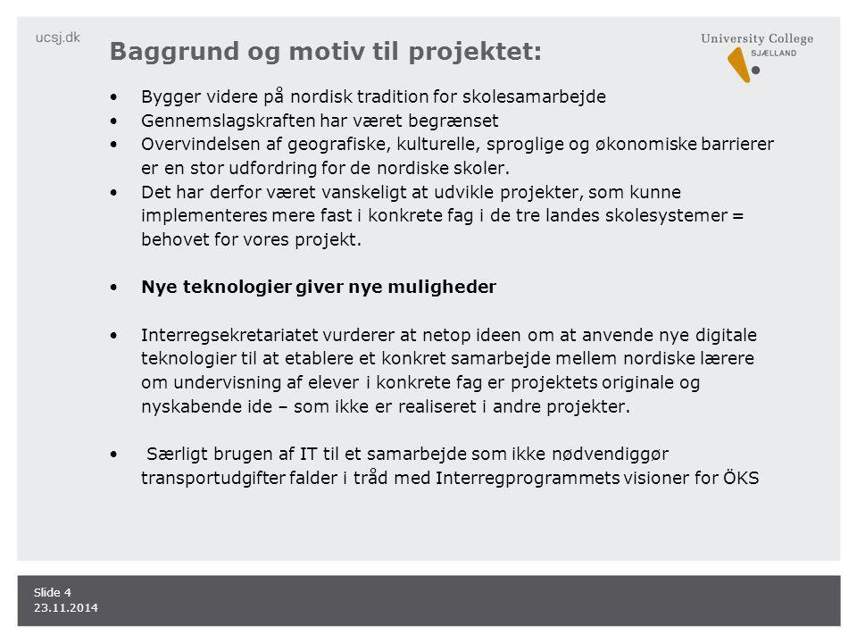 Baggrund og motiv til projektet: Bygger videre på nordisk tradition for skolesamarbejde Gennemslagskraften har været begrænset Overvindelsen af geografiske, kulturelle, sproglige og økonomiske barrierer er en stor udfordring for de nordiske skoler.