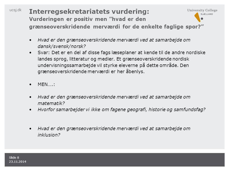 Interregsekretariatets vurdering: Vurderingen er positiv men hvad er den grænseoverskridende merværdi for de enkelte faglige spor Hvad er den grænseoverskridende merværdi ved at samarbejde om dansk/svensk/norsk.