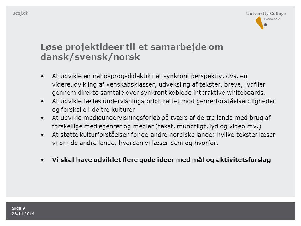 Løse projektideer til et samarbejde om dansk/svensk/norsk At udvikle en nabosprogsdidaktik i et synkront perspektiv, dvs.