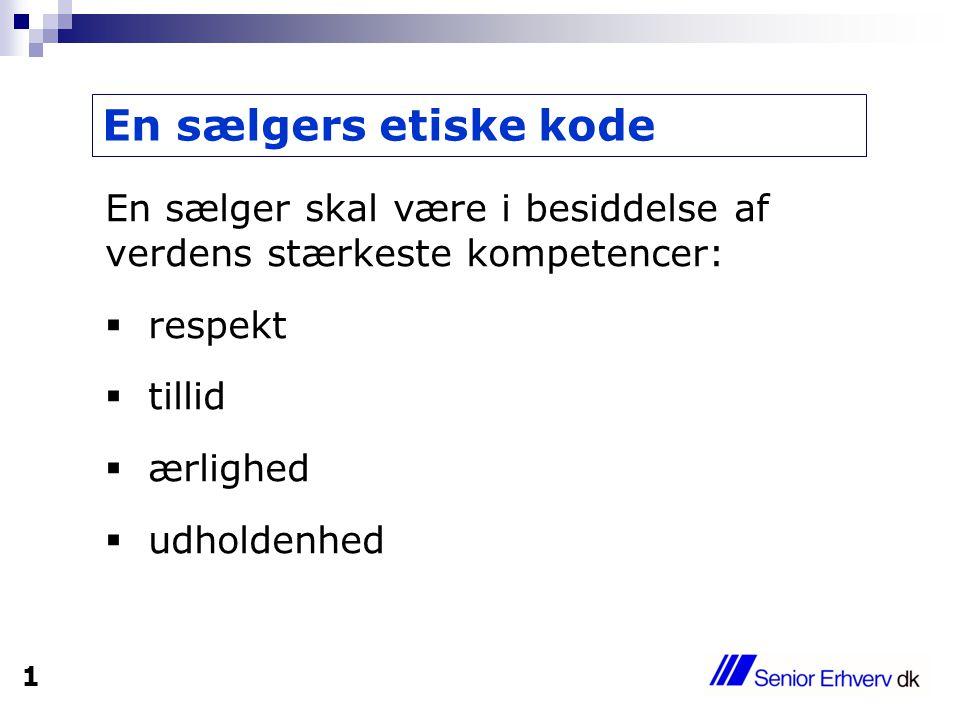 En sælgers etiske kode En sælger skal være i besiddelse af verdens stærkeste kompetencer:  respekt  tillid  ærlighed  udholdenhed 1
