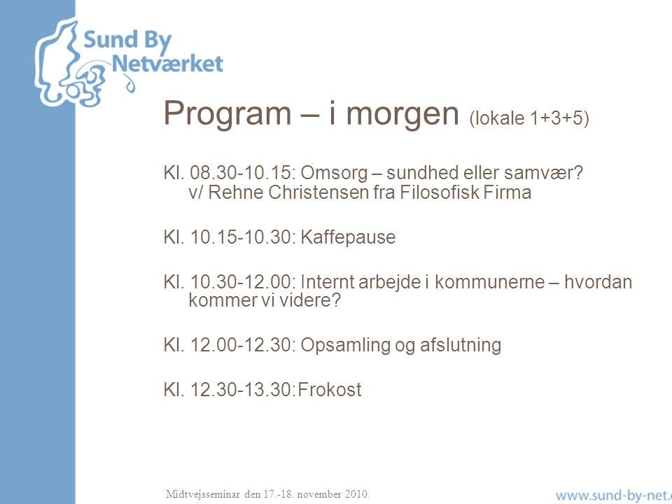 Midtvejsseminar den 17.-18. november 2010 Program – i morgen (lokale 1+3+5) Kl.
