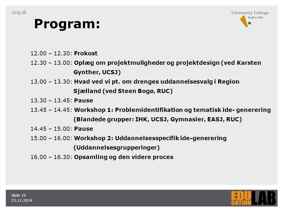 23.11.2014 Slide 19 12.00 – 12.30: Frokost 12.30 – 13.00: Oplæg om projektmuligheder og projektdesign (ved Karsten Gynther, UCSJ) 13.00 – 13.30: Hvad ved vi pt.