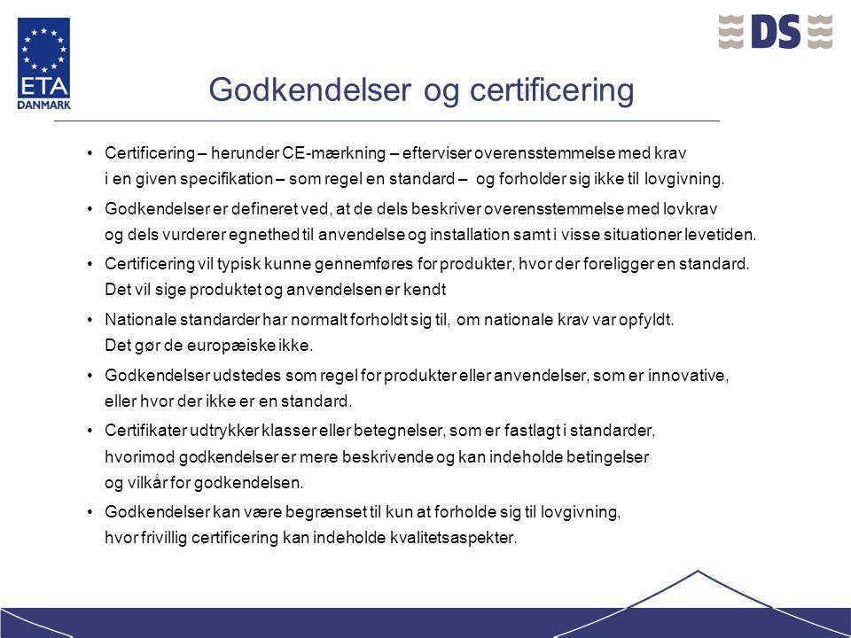 Godkendelser og certificering Certificering – herunder CE-mærkning – efterviser overensstemmelse med krav i en given specifikation – som regel en standard – og forholder sig ikke til lovgivning.