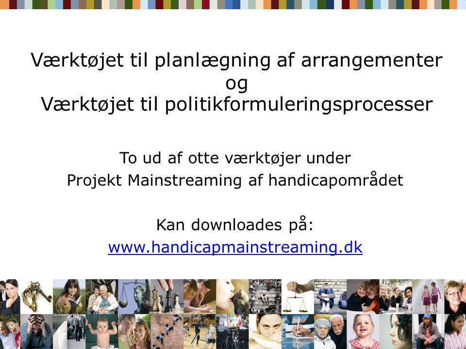 Værktøjet til planlægning af arrangementer og Værktøjet til politikformuleringsprocesser To ud af otte værktøjer under Projekt Mainstreaming af handicapområdet Kan downloades på: www.handicapmainstreaming.dk