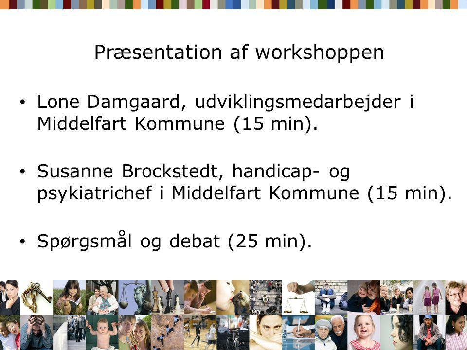 Præsentation af workshoppen Lone Damgaard, udviklingsmedarbejder i Middelfart Kommune (15 min).