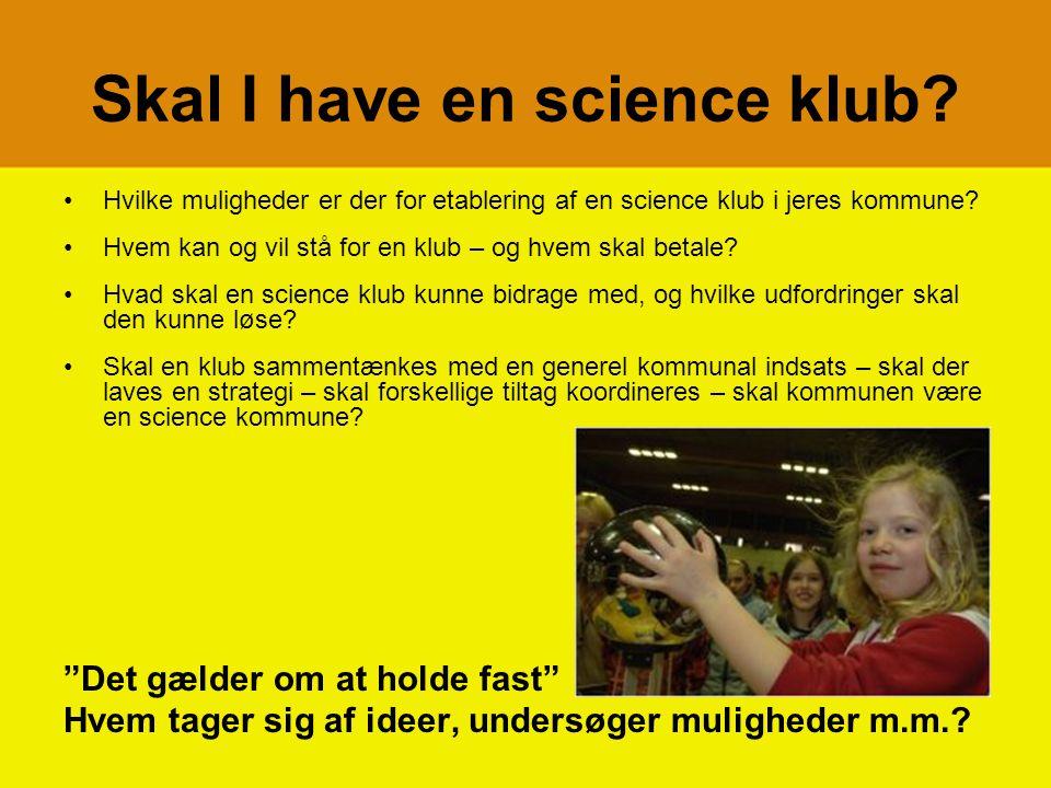 Skal I have en science klub.