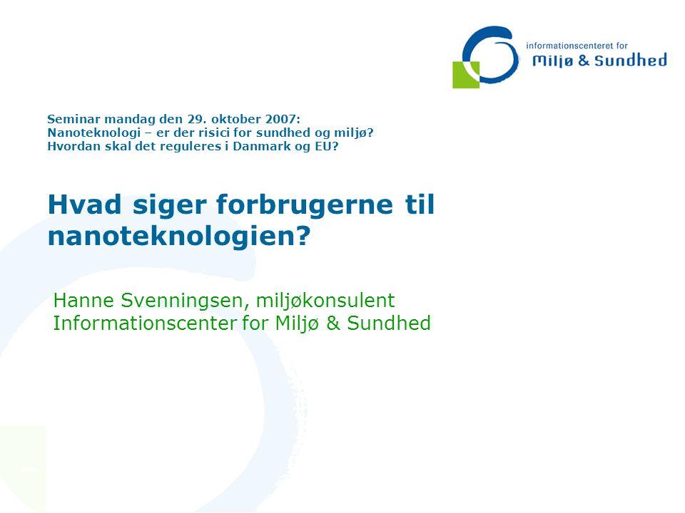 Seminar mandag den 29. oktober 2007: Nanoteknologi – er der risici for sundhed og miljø.