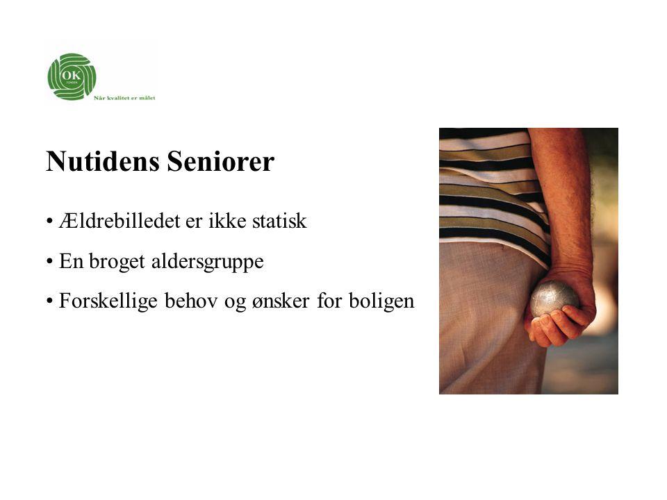 Nutidens Seniorer Ældrebilledet er ikke statisk En broget aldersgruppe Forskellige behov og ønsker for boligen