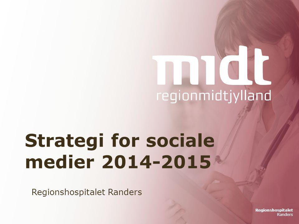 Regionshospitalet Randers Regionshospitalet Randers Strategi for sociale medier 2014-2015