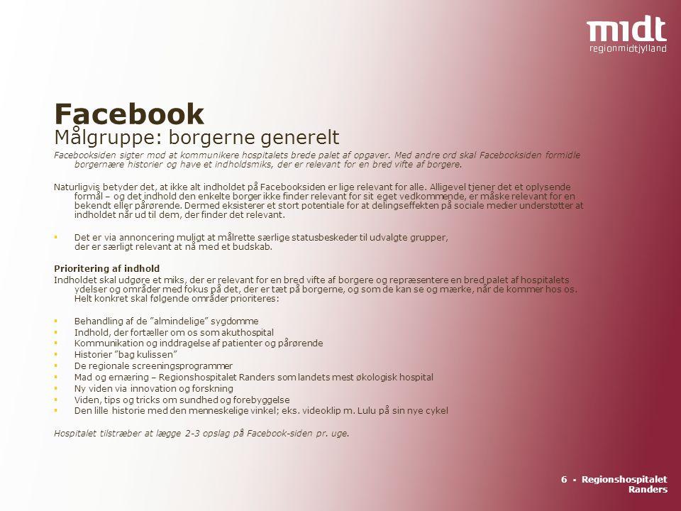 6 ▪ Regionshospitalet Randers Facebook Målgruppe: borgerne generelt Facebooksiden sigter mod at kommunikere hospitalets brede palet af opgaver.