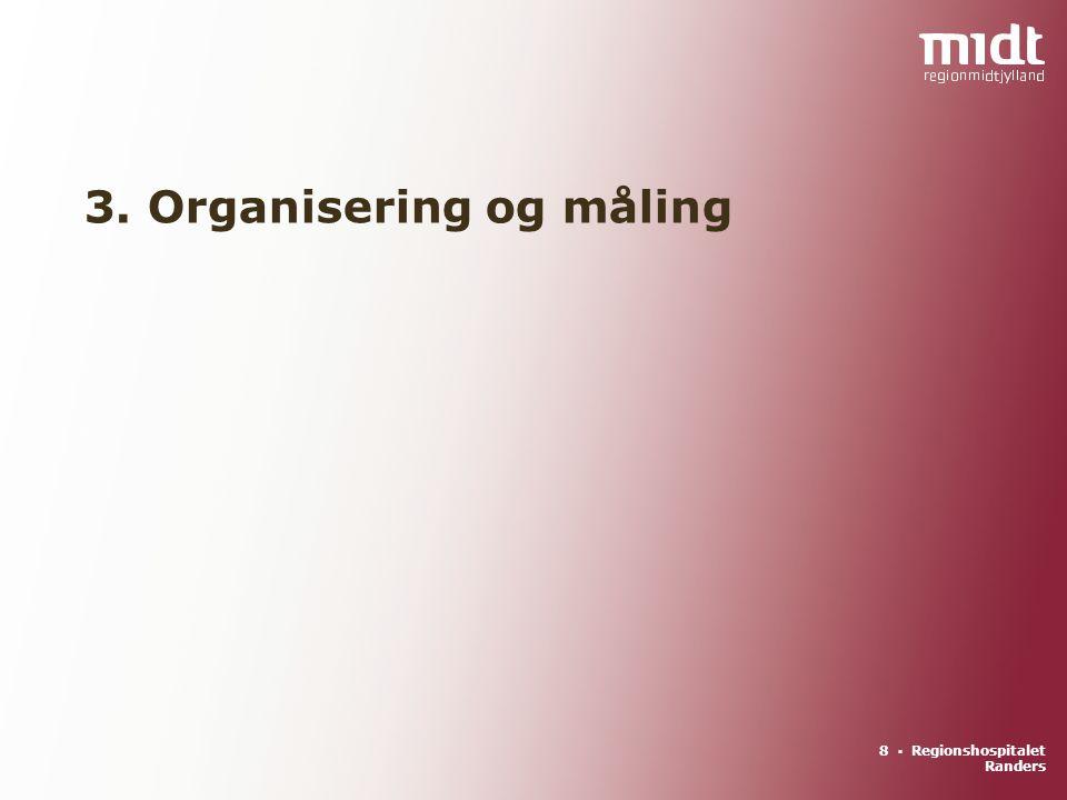 8 ▪ Regionshospitalet Randers 3. Organisering og måling