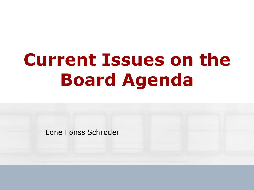 Current Issues on the Board Agenda Lone Fønss Schrøder