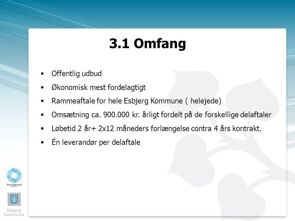 3.1 Omfang  Offentlig udbud  Økonomisk mest fordelagtigt  Rammeaftale for hele Esbjerg Kommune ( helejede)  Omsætning ca.