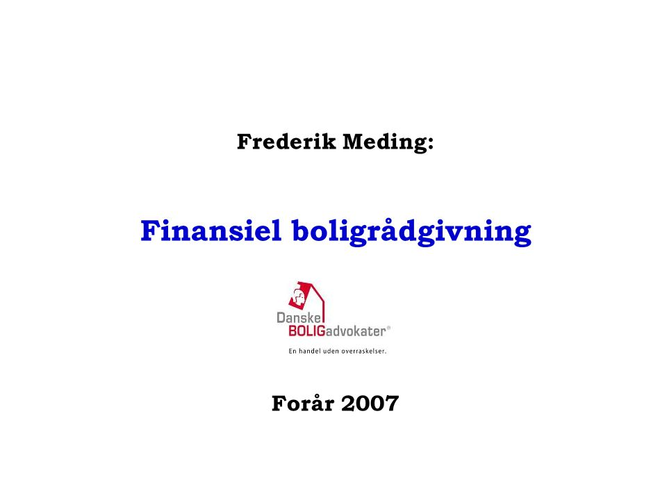 Frederik Meding: Finansiel boligrådgivning Forår 2007