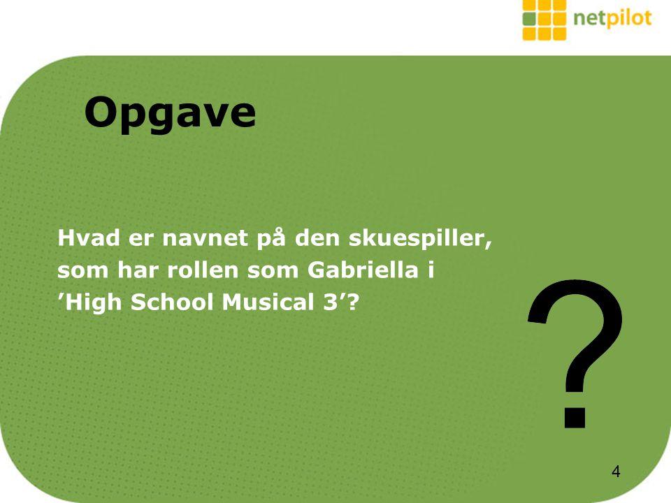 Hvad er navnet på den skuespiller, som har rollen som Gabriella i 'High School Musical 3' Opgave 4