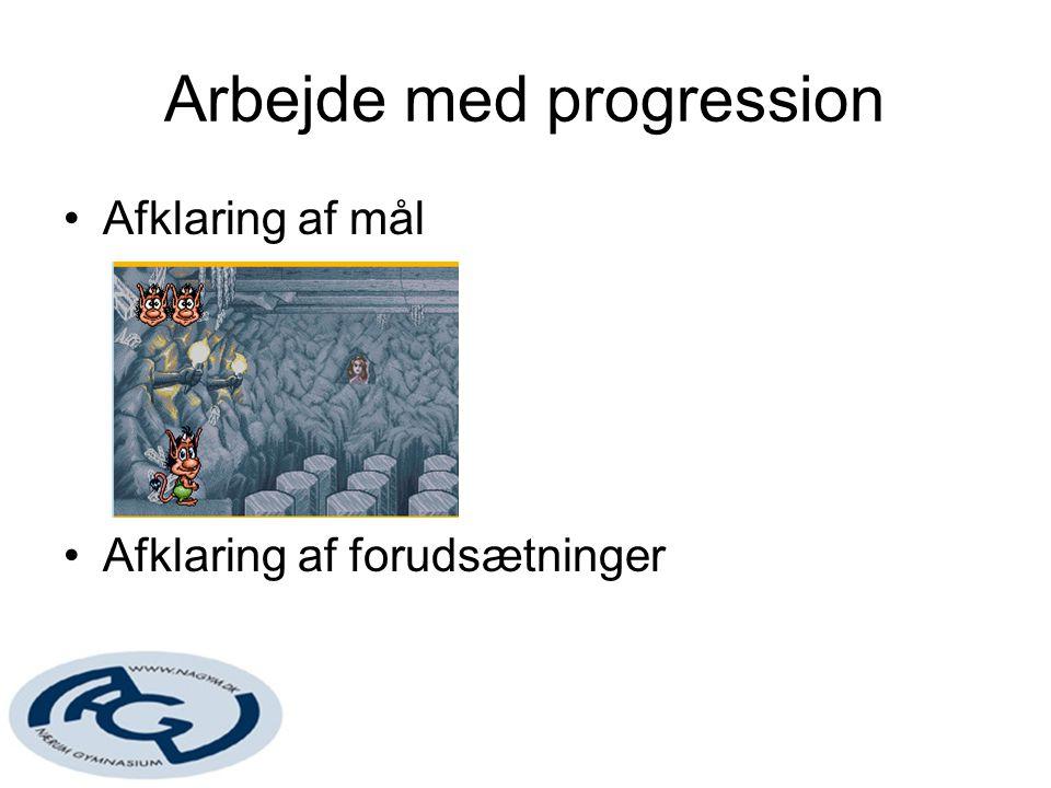 Arbejde med progression Afklaring af mål Afklaring af forudsætninger
