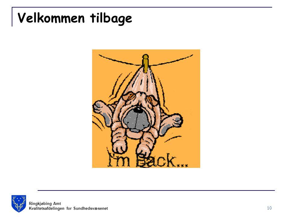 Ringkjøbing Amt Kvalitetsafdelingen for Sundhedsvæsenet 10 Velkommen tilbage