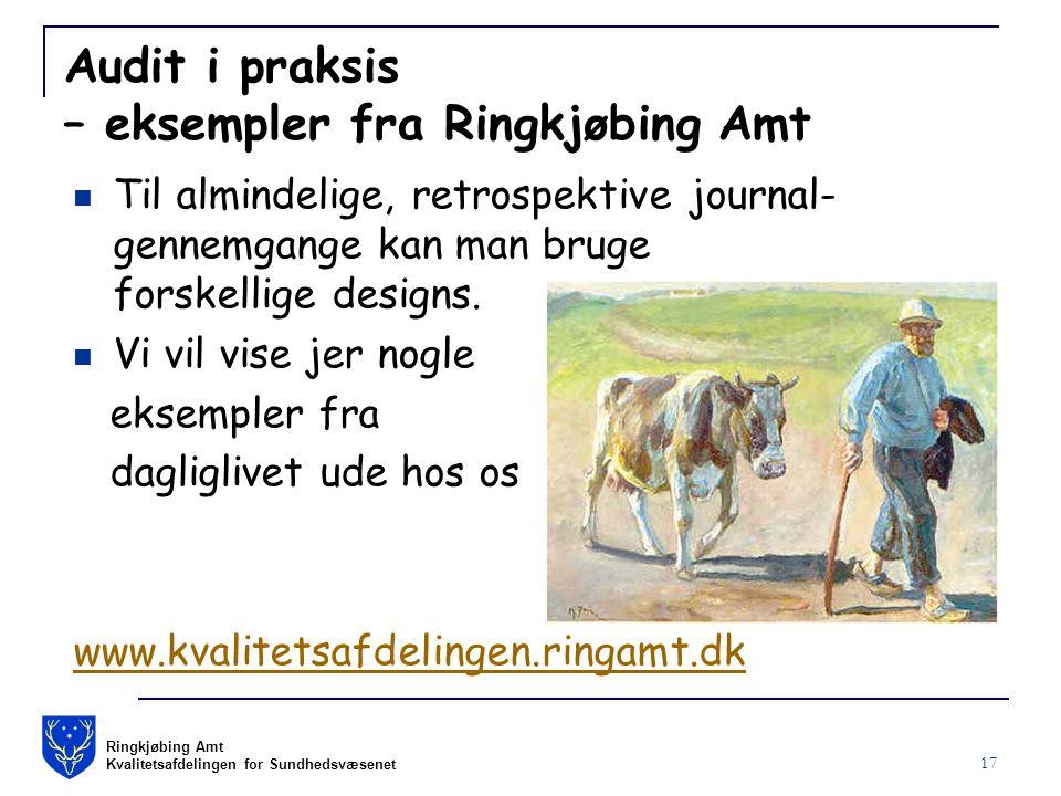 Ringkjøbing Amt Kvalitetsafdelingen for Sundhedsvæsenet 17 Audit i praksis – eksempler fra Ringkjøbing Amt Til almindelige, retrospektive journal- gennemgange kan man bruge forskellige designs.