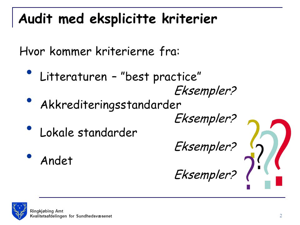 Ringkjøbing Amt Kvalitetsafdelingen for Sundhedsvæsenet 2 Audit med eksplicitte kriterier Hvor kommer kriterierne fra: Litteraturen – best practice Eksempler.
