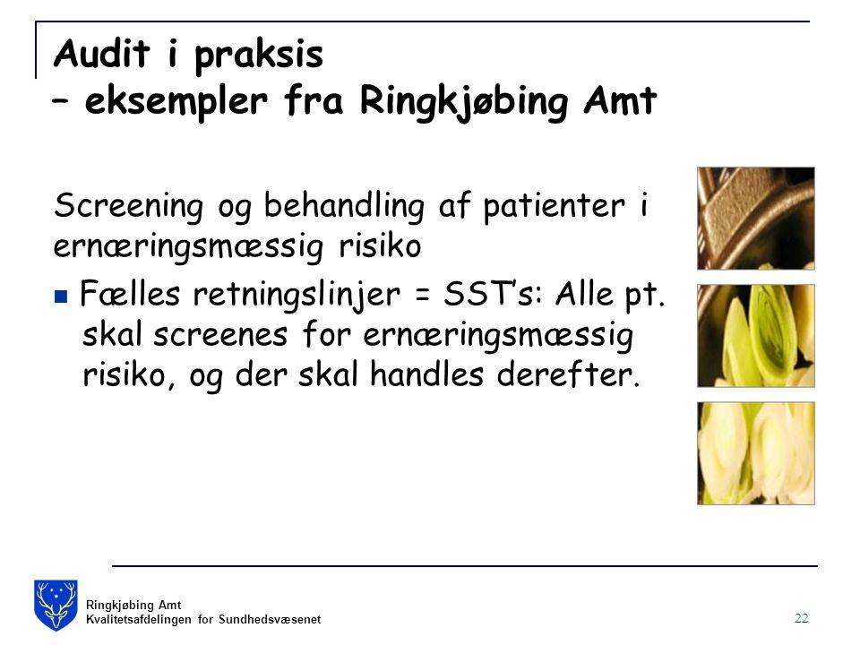 Ringkjøbing Amt Kvalitetsafdelingen for Sundhedsvæsenet 22 Audit i praksis – eksempler fra Ringkjøbing Amt Screening og behandling af patienter i ernæringsmæssig risiko Fælles retningslinjer = SST's: Alle pt.