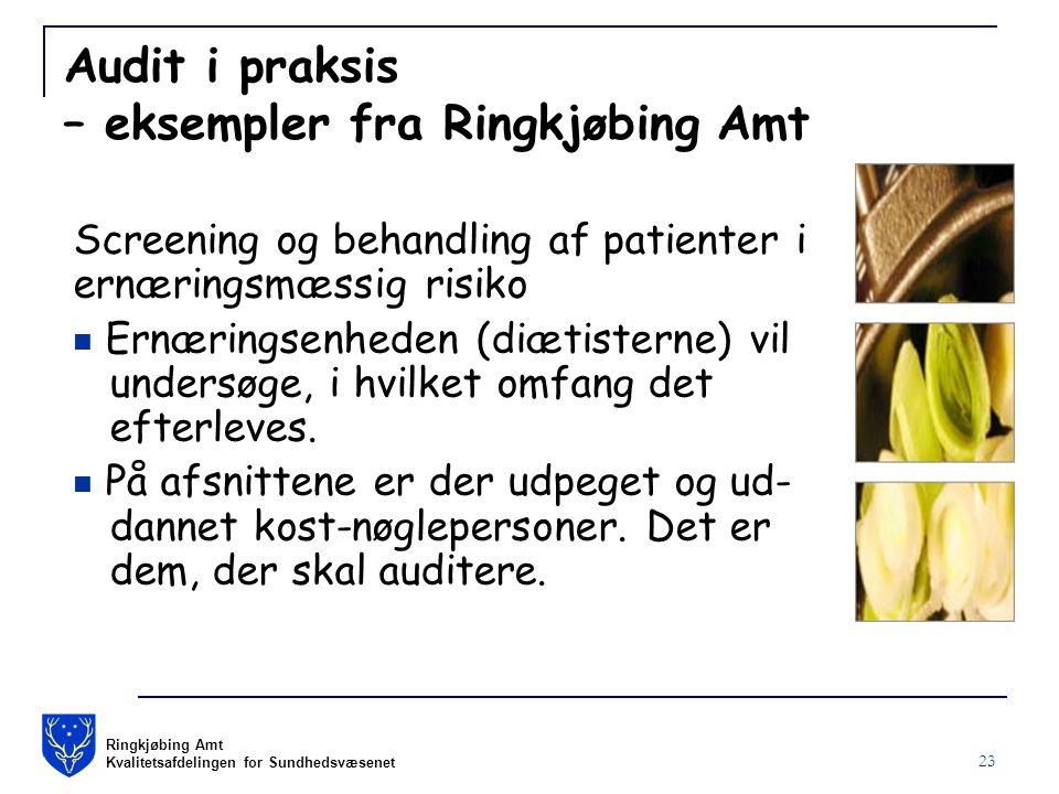 Ringkjøbing Amt Kvalitetsafdelingen for Sundhedsvæsenet 23 Audit i praksis – eksempler fra Ringkjøbing Amt Screening og behandling af patienter i ernæringsmæssig risiko Ernæringsenheden (diætisterne) vil undersøge, i hvilket omfang det efterleves.