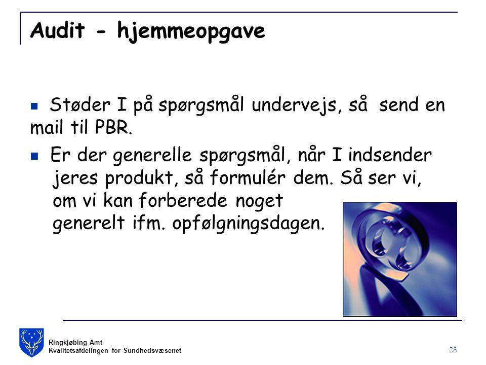 Ringkjøbing Amt Kvalitetsafdelingen for Sundhedsvæsenet 28 Audit - hjemmeopgave Støder I på spørgsmål undervejs, så send en mail til PBR.