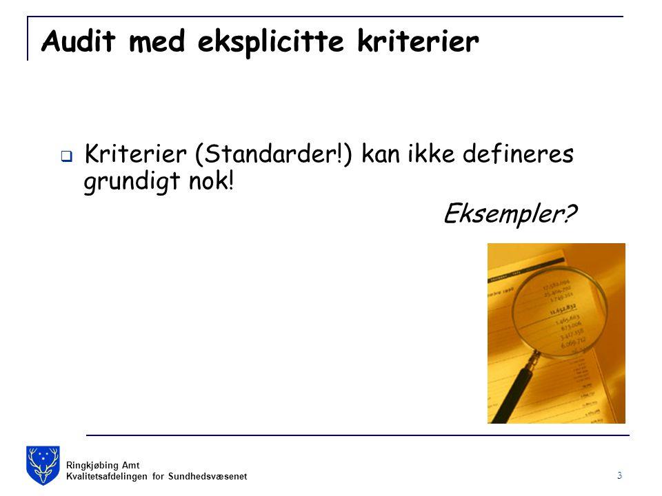 Ringkjøbing Amt Kvalitetsafdelingen for Sundhedsvæsenet 3 Audit med eksplicitte kriterier  Kriterier (Standarder!) kan ikke defineres grundigt nok.