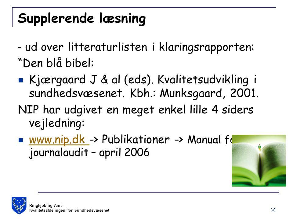 Ringkjøbing Amt Kvalitetsafdelingen for Sundhedsvæsenet 30 Supplerende læsning - ud over litteraturlisten i klaringsrapporten: Den blå bibel: Kjærgaard J & al (eds).