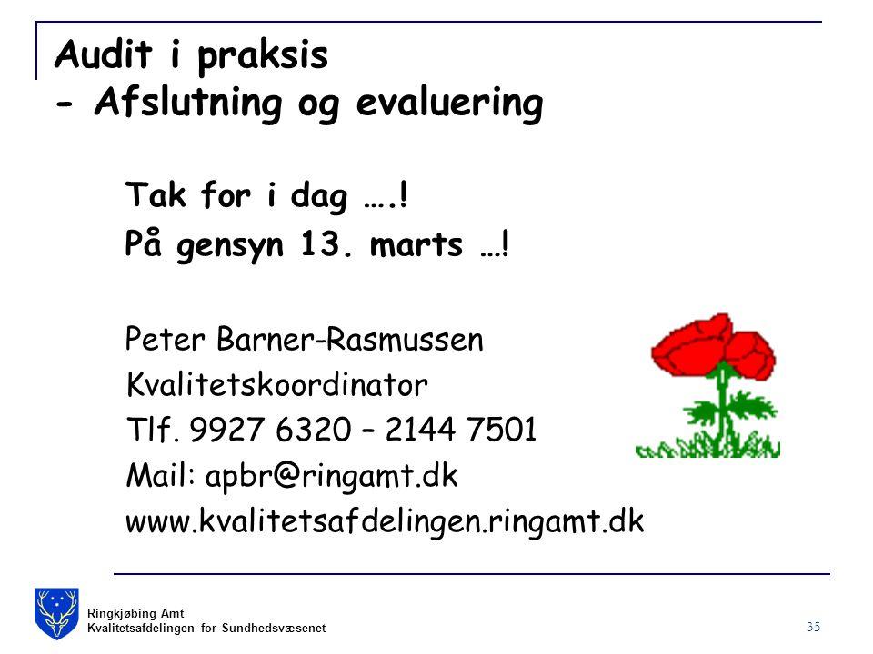 Ringkjøbing Amt Kvalitetsafdelingen for Sundhedsvæsenet 35 Audit i praksis - Afslutning og evaluering Tak for i dag …..