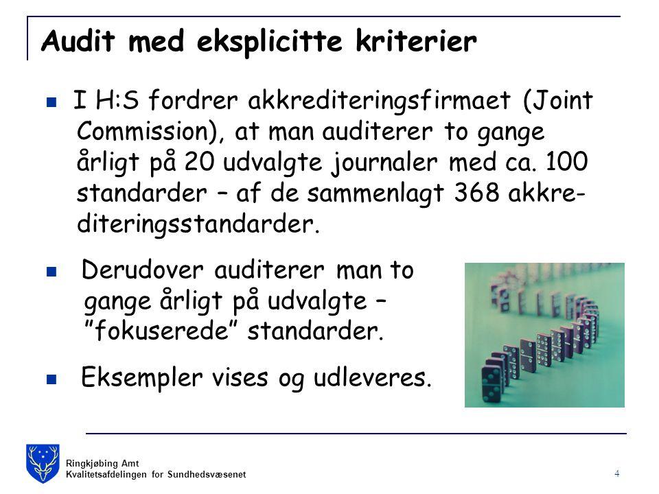 Ringkjøbing Amt Kvalitetsafdelingen for Sundhedsvæsenet 4 Audit med eksplicitte kriterier I H:S fordrer akkrediteringsfirmaet (Joint Commission), at man auditerer to gange årligt på 20 udvalgte journaler med ca.