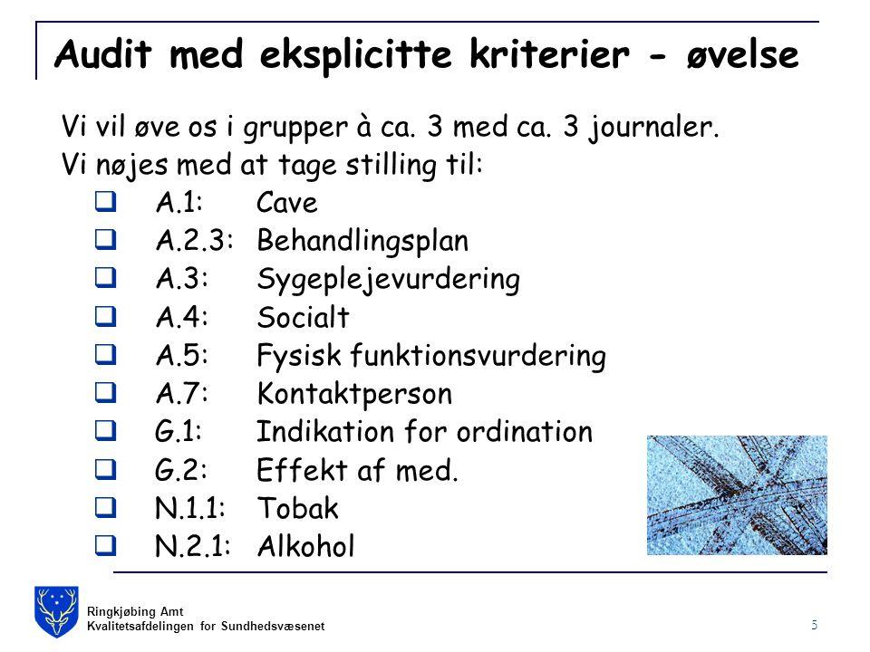 Ringkjøbing Amt Kvalitetsafdelingen for Sundhedsvæsenet 5 Audit med eksplicitte kriterier - øvelse Vi vil øve os i grupper à ca.