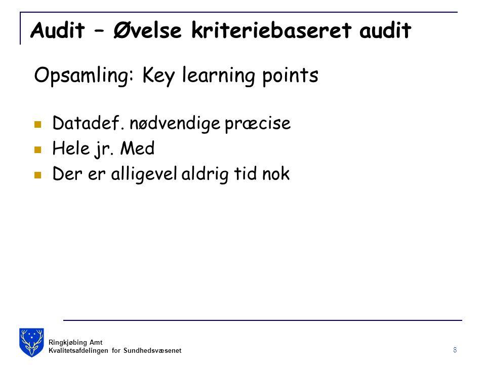 Ringkjøbing Amt Kvalitetsafdelingen for Sundhedsvæsenet 8 Audit – Øvelse kriteriebaseret audit Opsamling: Key learning points Datadef.
