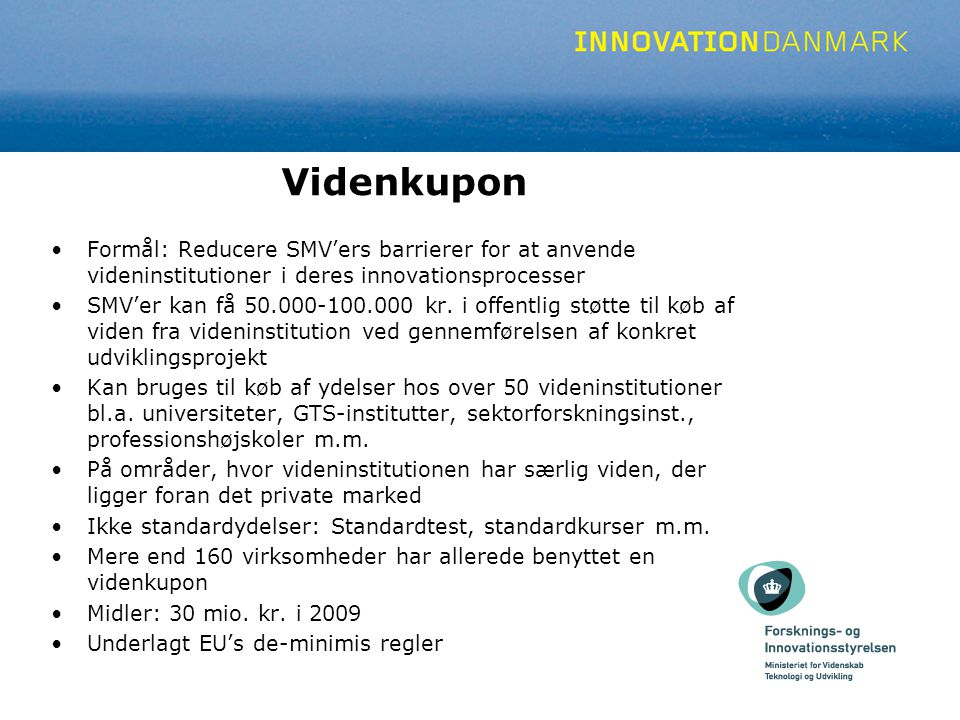 Videnkupon Formål: Reducere SMV'ers barrierer for at anvende videninstitutioner i deres innovationsprocesser SMV'er kan få 50.000-100.000 kr.
