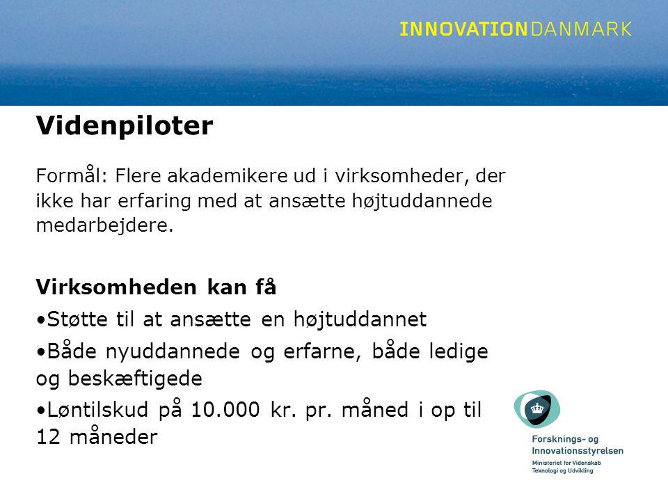 Videnpiloter Formål: Flere akademikere ud i virksomheder, der ikke har erfaring med at ansætte højtuddannede medarbejdere.