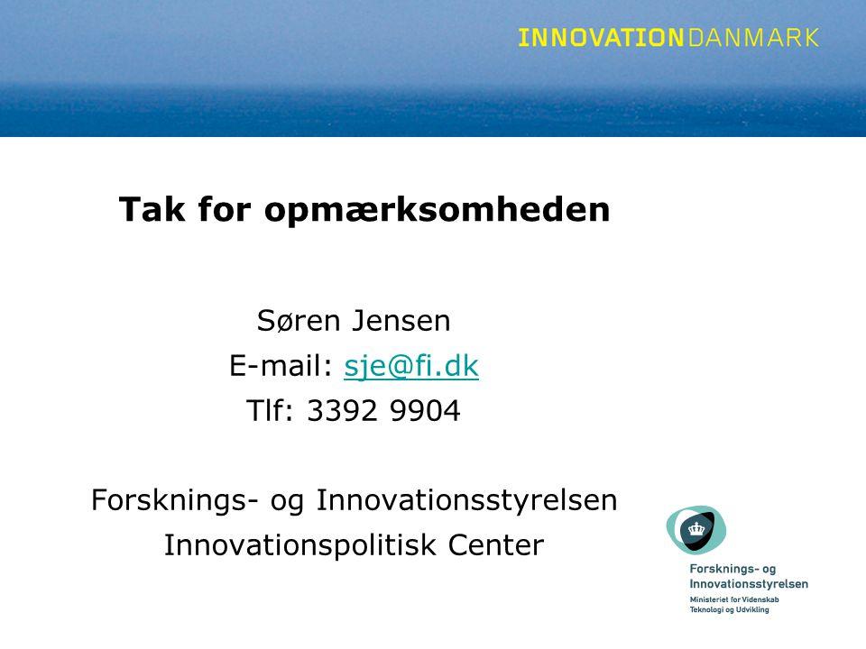 Tak for opmærksomheden Søren Jensen E-mail: sje@fi.dksje@fi.dk Tlf: 3392 9904 Forsknings- og Innovationsstyrelsen Innovationspolitisk Center