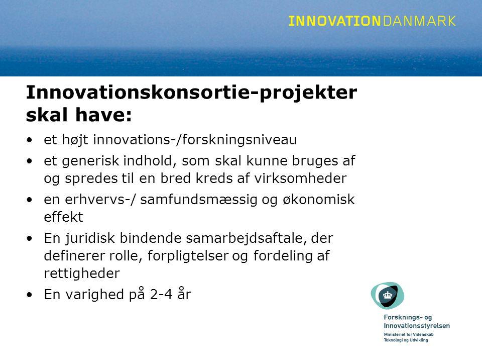 Innovationskonsortie-projekter skal have: et højt innovations-/forskningsniveau et generisk indhold, som skal kunne bruges af og spredes til en bred kreds af virksomheder en erhvervs-/ samfundsmæssig og økonomisk effekt En juridisk bindende samarbejdsaftale, der definerer rolle, forpligtelser og fordeling af rettigheder En varighed på 2-4 år
