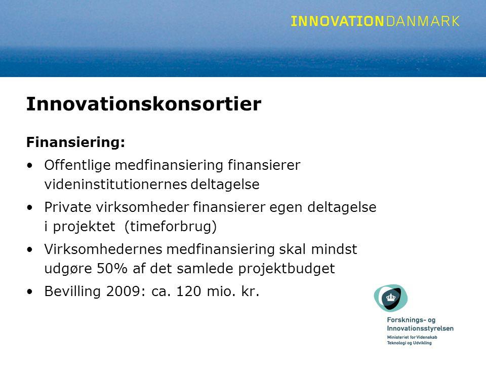 Innovationskonsortier Finansiering: Offentlige medfinansiering finansierer videninstitutionernes deltagelse Private virksomheder finansierer egen deltagelse i projektet (timeforbrug) Virksomhedernes medfinansiering skal mindst udgøre 50% af det samlede projektbudget Bevilling 2009: ca.