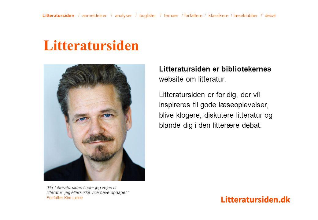 Litteratursiden / anmeldelser / analyser / boglister / temaer / forfattere / klassikere / læseklubber / debat Litteratursiden er bibliotekernes website om litteratur.