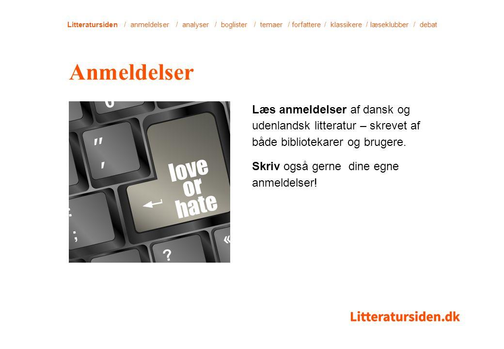 Litteratursiden / anmeldelser / analyser / boglister / temaer / forfattere / klassikere / læseklubber / debat Læs anmeldelser af dansk og udenlandsk litteratur – skrevet af både bibliotekarer og brugere.
