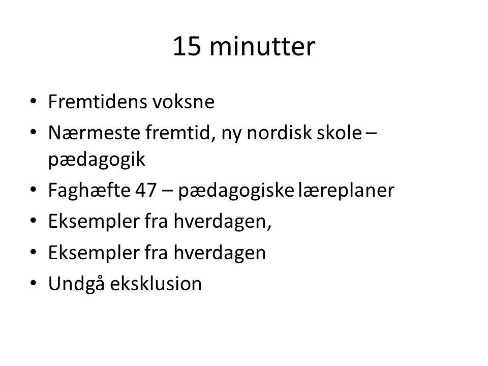 15 minutter Fremtidens voksne Nærmeste fremtid, ny nordisk skole – pædagogik Faghæfte 47 – pædagogiske læreplaner Eksempler fra hverdagen, Eksempler fra hverdagen Undgå eksklusion