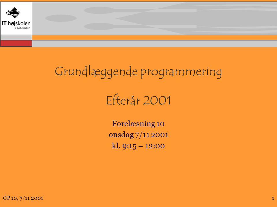 GP 10, 7/11 20011 Grundlæggende programmering Efterår 2001 Forelæsning 10 onsdag 7/11 2001 kl.