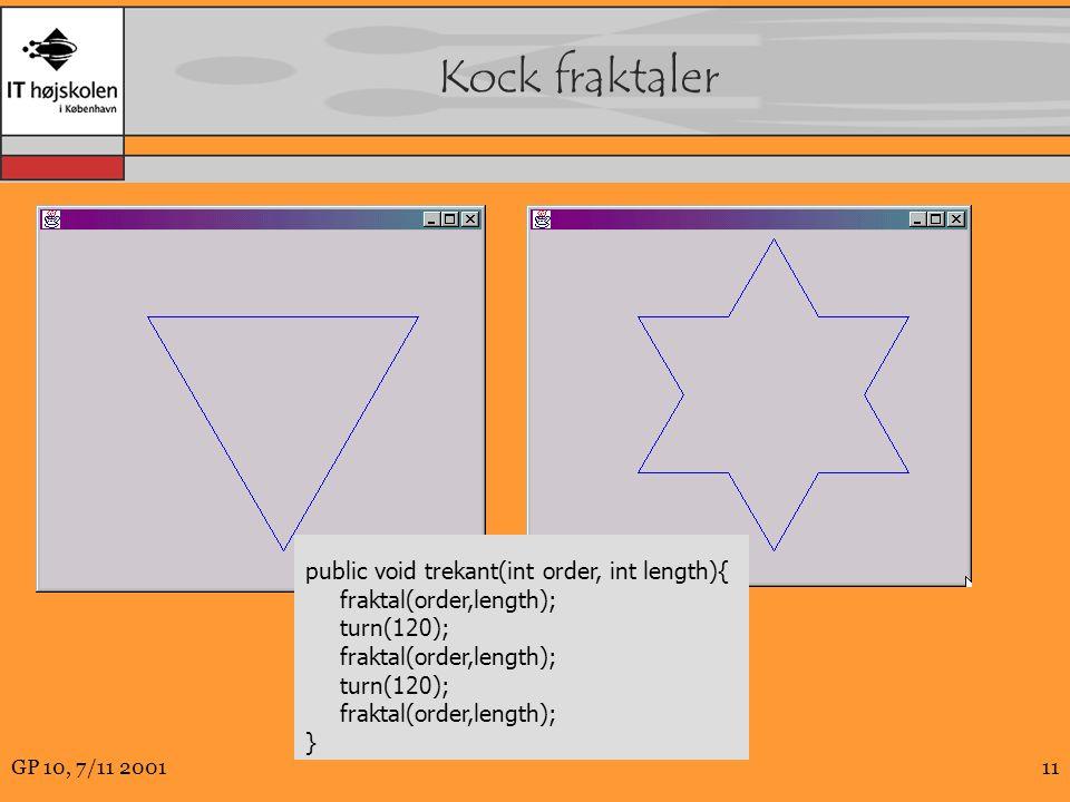 GP 10, 7/11 200111 Kock fraktaler public void trekant(int order, int length){ fraktal(order,length); turn(120); fraktal(order,length); turn(120); fraktal(order,length); }