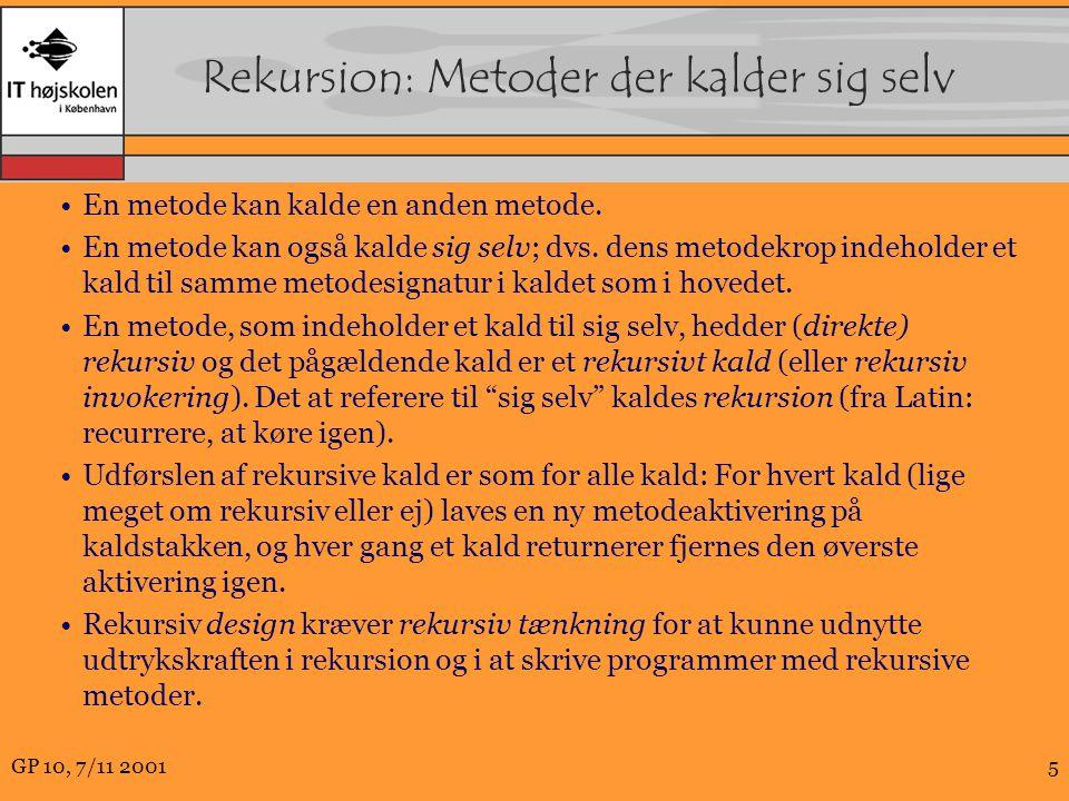 GP 10, 7/11 20015 Rekursion: Metoder der kalder sig selv En metode kan kalde en anden metode.