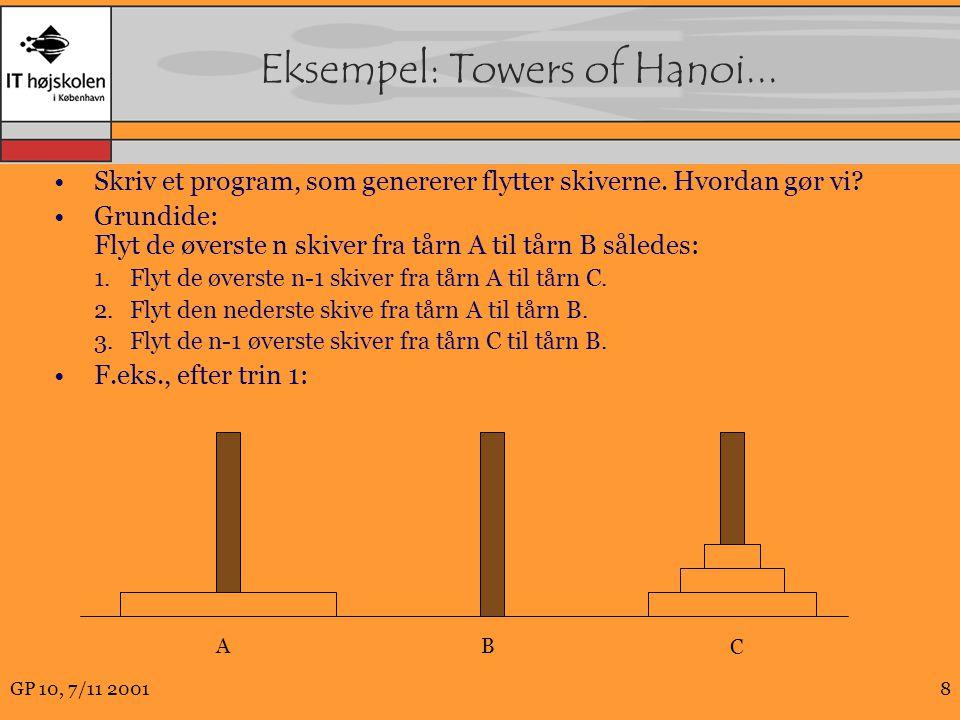 GP 10, 7/11 20018 Eksempel: Towers of Hanoi... Skriv et program, som genererer flytter skiverne.