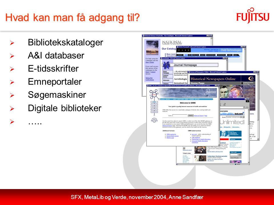 SFX, MetaLib og Verde, november 2004, Anne Sandfær Hvad kan man få adgang til.