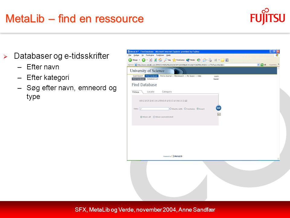 SFX, MetaLib og Verde, november 2004, Anne Sandfær MetaLib – find en ressource  Databaser og e-tidsskrifter –Efter navn –Efter kategori –Søg efter navn, emneord og type