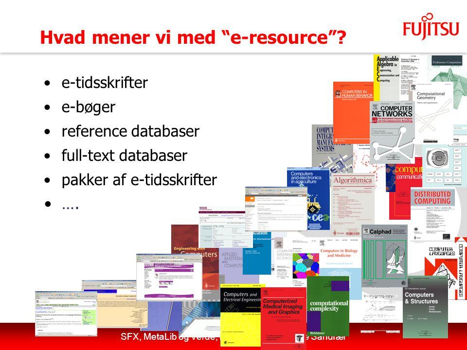 SFX, MetaLib og Verde, november 2004, Anne Sandfær Hvad mener vi med e-resource .